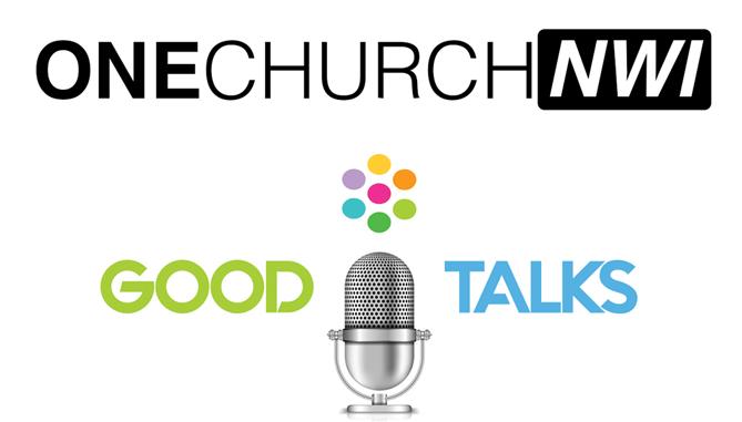 OneChurch NWI - Good Talks